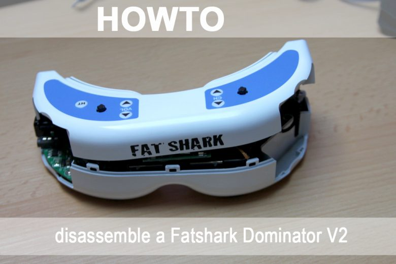 Fatshark Dominator V2 / HowTo Disassemble / öffnen / reparieren